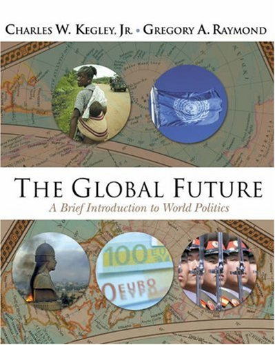 The Global Future: A Brief Introduction to: Charles W. Kegley,