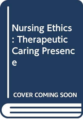 Nursing Ethics : Therapeutic Caring Presence: Anne H. Bishop
