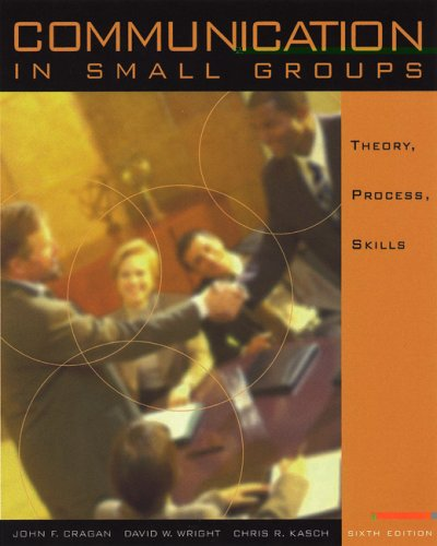 Communication in Small Groups: Theory, Process, and: John F. Cragan,