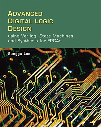 9780534551612: Advanced Digital Logic Design Using Verilog, State Machines, and Synthesis for FPGA's