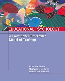 Educational Psychology: A Practitioner-Researcher Model of Teaching: Richard Parsons, Stephanie