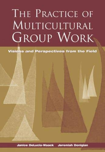 The Practice of Multicultural Group Work : Jeremiah Donigian; Janice