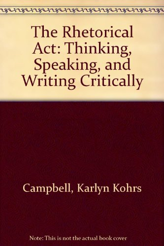 9780534561048: The Rhetorical Act: Thinking, Speaking, and Writing Critically