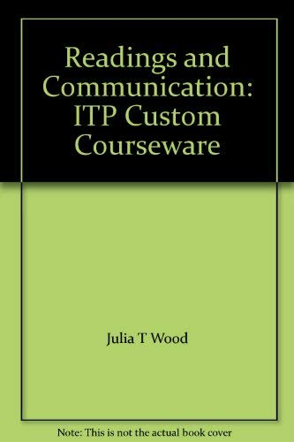 Readings and Communication: ITP Custom Courseware: Julia T Wood,