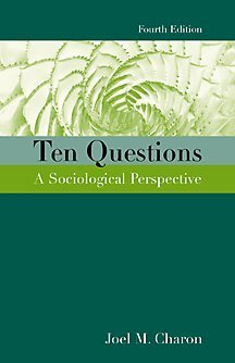 Ten Questions: A Sociological Perspective: Charon, Joel M.
