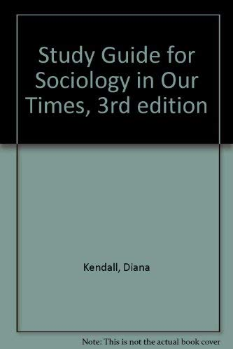 Study Guide for Sociology in Our Times, 3rd edition: Diana Kendall