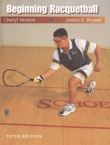 Beginning Racquetball: Bryant, James E.;Norton, Cheryl