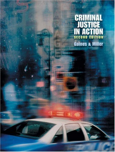 Criminal Justice in Action (Casebound, with InfoTrac and CD-ROM) (053457243X) by Gaines, Larry K.