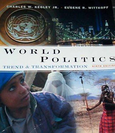 World Politics: Trend and Transformation (with International: Charles W. Kegley,