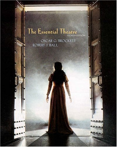The Essential Theatre (with InfoTrac) (Available Titles CengageNOW) (0534577857) by Oscar G. Brockett; Robert J. Ball