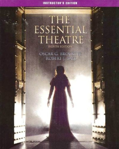 The Essential Theatre (Eighth Edition) Instructor's Edition (0534578837) by Oscar G Brockett; Robert J Ball