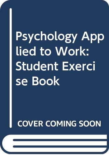 Psychology Applied to Work: Student Exercise Book: Paul M. Muchinsky