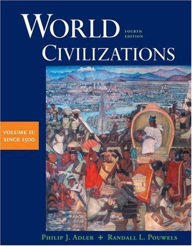 World Civilizations: Volume II: Since 1500: Philip J. Adler,