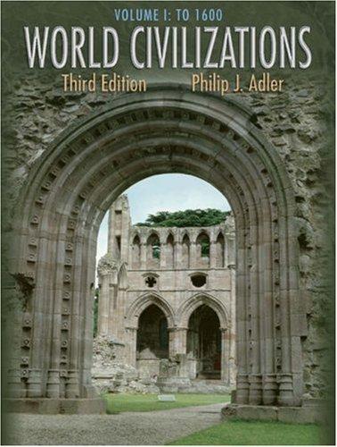 World Civilizations: Volume I: To 1600 (with: Philip J. Adler