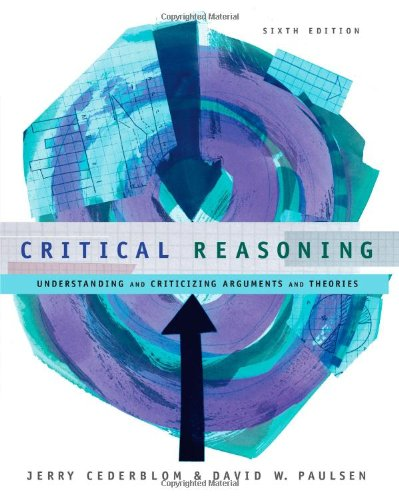 9780534605070: Critical Reasoning: Understanding and Criticizing Arguments and Theories
