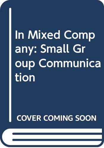 9780534606701: In Mixed Company: Small Group Communication