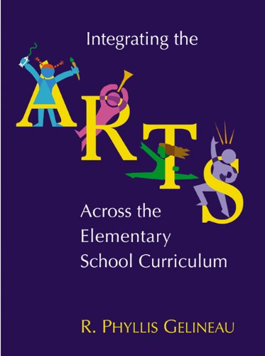 Integrating the Arts Across the Elementary Curriculum: Gelineau, R. Phyllis;