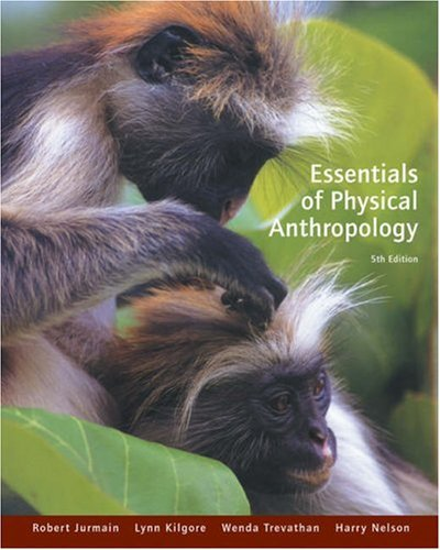 Essentials of Physical Anthropology (with InfoTrac) (0534614345) by Jurmain, Robert; Kilgore, Lynn; Trevathan, Wenda; Nelson, Harry
