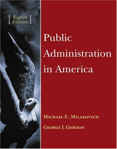 Public Administration In America (with InfoTrac): Milakovich, Michael E., Gordon, George J.