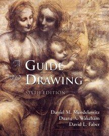 A Guide to Drawing, 6th Edition: Daniel M. Mendelowitz, Duane A. Wakeham, David L. Faber