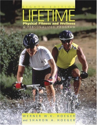 Lifetime Physical Fitness and Wellness: A Personalized: Wener W.K. Hoeger,