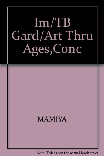 Instructor's Manual with Test Bank for Gardner's Art through the Ages- A Concise History (0534636462) by Fred S. Kleiner; Christin J. Mamiya