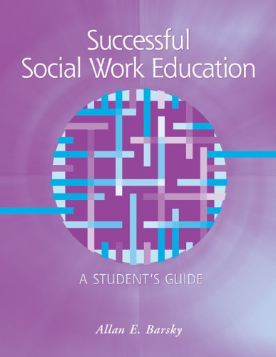 Successful Social Work Education: A Student's Guide: Allan Edward Barsky