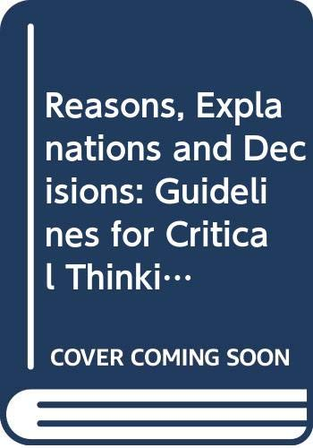 9780534724245: Reasons, Explanations and Decisions: Guidelines for Critical Thinking