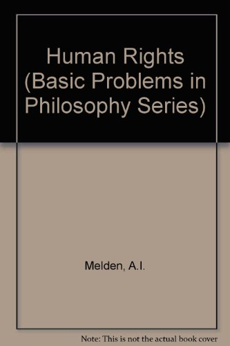 Human Rights (Basic Problems in Philosophy Series): A.I. Melden