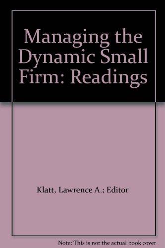 Managing the Dynamic Small Firm: Readings: Klatt, Lawrence A.