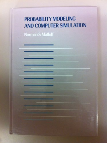 Probability Modeling and Computer Simulation: An Integrated Introduction With Applications to ...