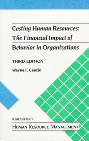 9780534919382: Costing Human Resources: The Financial Impact of Behavior in Organizations (Kent Series in Human Resource Management)