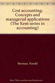 9780534921767: Cost accounting: Concepts and managerial applications (The Kent series in accounting)