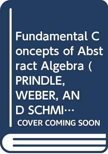 9780534924553: Fundamental Concepts of Abstract Algebra (PRINDLE, WEBER, AND SCHMIDT SERIES IN ADVANCED MATHEMATICS)