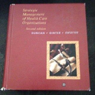 Strategic Management of Health Care Organizations: W. Jack Duncan,