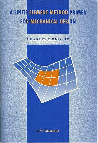 A Finite Element Method Primer for Mechanical: Knight, Charles E.