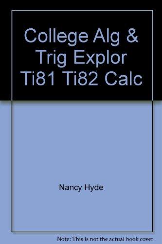 College Alg & Trig Explor Ti81 Ti82 Calc