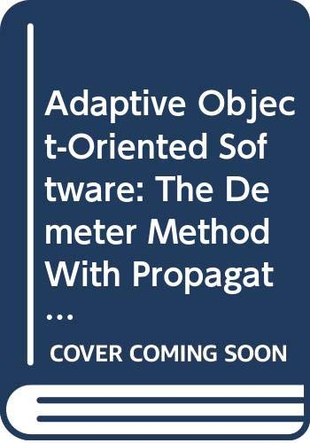 9780534946029: Adaptive Object-Oriented Software: The Demeter Method with Propagation Patterns: The Demeter Method with Propagation Patterns