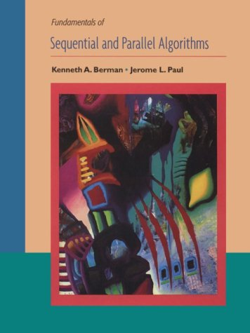Fundamentals of Sequential and Parallel Algorithms: Kenneth A. Berman,