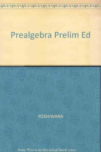 Prealgebra, Preliminary Edition (0534950167) by Yoshiwara, Katherine