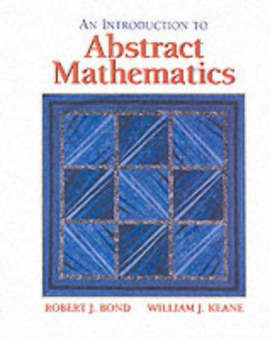 Introduction to Abstract Mathematics: Robert J. Bond,