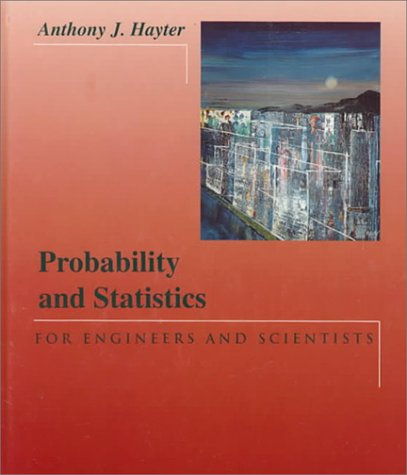 Probability and Statistics for Engineers and Scientists: Anthony J. Hayter