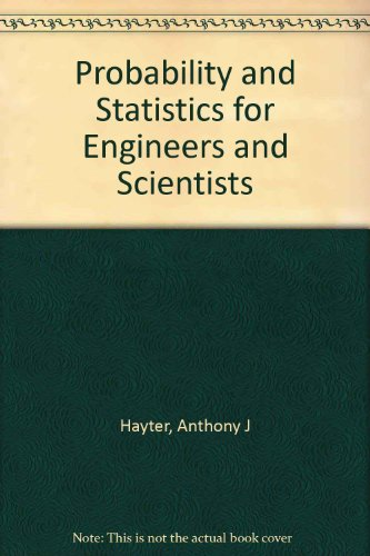 Probability and Statistics for Engineers and Scientists: Hayter, Anthony J.