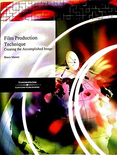9780534967260: Film Production Technique: Creating the Accomplished Image
