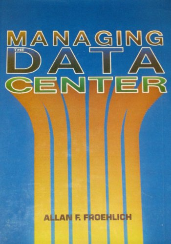 Managing the Data Centre: Froehlich, Allan F.