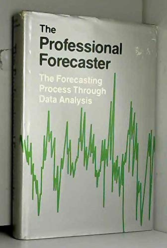 9780534979607: The Professional Forecaster: The Forecasting Process Through Data Analysis