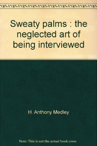 9780534979997: Sweaty palms: The neglected art of being interviewed