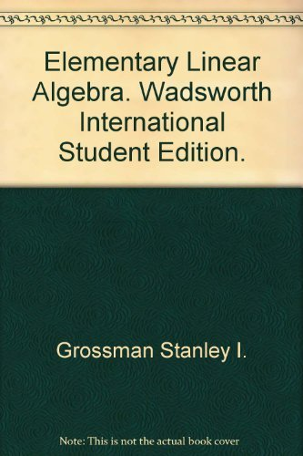 Elementary Linear Algebra. Wadsworth International Student Edition.: Grossman Stanley I.