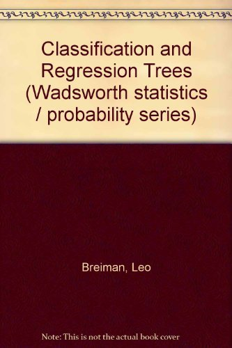 Classification and Regression Trees (The Wadsworth statistics/probability series): Breiman, ...