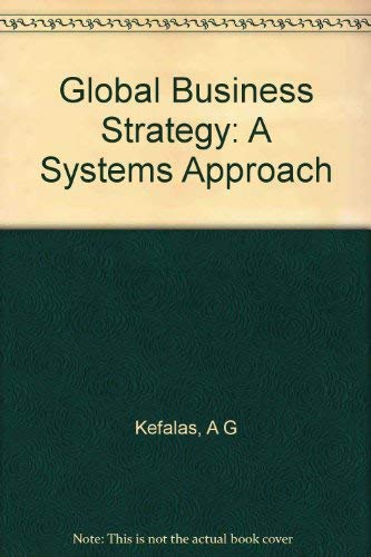 Global Business Strategy: A Systems Approach: Kefalas, A G